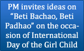 PM invites ideas on 'Beti Bachao, Beti Padhao' on the occasion of International Day of the Girl Child